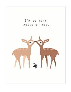 """I'm So Very Fawned Of You"" -A2 Card -Blank interior -Brown paper envelope -On natural white cover paper -Printed locally in the US"