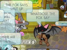 everyone is saying something mean but the fox in bat wings the o ther fox is  saying the fox says shut up somone is saying coming will scale u