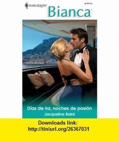 Dias De Ira, Noches De Pasion (Days Of Rage, Nights Of Passion) (Harlequin Bianca) (Spanish Edition) (9780373339754) Jacqueline Baird , ISBN-10: 0373339755  , ISBN-13: 978-0373339754 ,  , tutorials , pdf , ebook , torrent , downloads , rapidshare , filesonic , hotfile , megaupload , fileserve