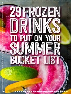 There's still time... 29 Frozen Drinks To Put On Your Summer Bucket List - each one sounds better than the next!!!