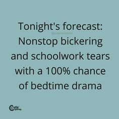 Tonight's Forecast: Nonstop Bickering And Schoolwork Tears With A 100% Chance Of Bedtime Drama #pregnancyquotes #momlife #parenhoood #motherhood #toddlermom #motherhoodquotes #babyquotes #parentingquotes #quoteoftheday #inspirationalquotes #familylife New Parent Quotes, New Baby Quotes, Newborn Quotes, Baby Girl Quotes, Pregnancy Quotes, Parenting Quotes, Love Quotes, Tonight's Forecast, New Parents