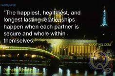 The happiest healthiest and longest lasting relationships happen ... by Pamela Cummins