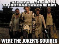 That moment when you realize Robert Baratheon, Wash, and Jarvis were the Joker's squires