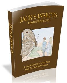 Jack's Insects book on Simply Charlotte Mason.  Possible science study for 2013-2014