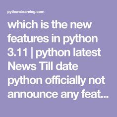 which is the new features in python 3.11 | python latest News Till date python officially not announce any feature update about python version 3.11, we predicted that this features may be available Python Version, Writing, Motivation, News, Being A Writer, Inspiration