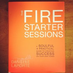 The motivating & inspiring - kick you in the ass book you need. Love it! @daniellelaporte #FireSS #TheFireStarterSessions  DanielleLaPorte.com  #DanielleLaPorte