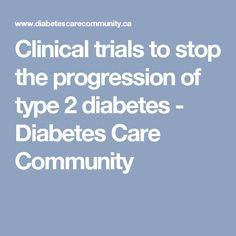 Clinical trials to stop the progression of type 2 diabetes - Diabetes Care Community