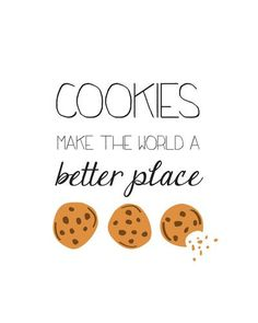 Cookies Make the World a Better Place Art Print by cuteco Quotes To Live By, Me Quotes, Funny Quotes, Cute Food Quotes, Place Quotes, Wisdom Quotes, Menus Healthy, Dessert Quotes, Cookie Quotes