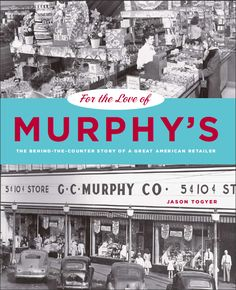 FOR THE LOVE OF MURPHY'S: The Behind-the-Counter Story of a Great American Retailer | By Jason Togyer | http://www.psupress.org/books/titles/978-0-271-03370-9.html
