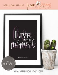 "Live in the moment - Free printable from Charming Chestnuts. Print this inspirational Quote out for your office space or anywhere else in your home where you like the reminder to ""live in the moment"" here and now."