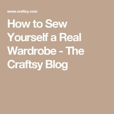 How to Sew Yourself a Real Wardrobe - The Craftsy Blog