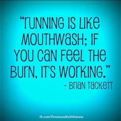 """""""Running is like mouthwash: If you cah feel the burn, it's working!"""" #RunningQuote #Quote #Inspiration"""