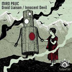 Miro Pajic - Droid Liaison / Innocent Devil / Tulipa Recordings / TULIPA130 - http://www.electrobuzz.fm/2016/03/22/miro-pajic-droid-liaison-innocent-devil-tulipa-recordings-tulipa130/