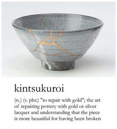 "kintsukroi (n.) ""to repair with gold""; the art of repairing pottery with gold or…"