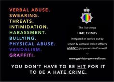 Cornwall LGBT Hate Crime. Gay Hate Crime.  Devon Cornwall Police. Report it. Why Bother? #LGBTHateCrime #HateCrime #CornwallPride #SaferCornwall