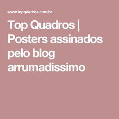 Top Quadros   Posters assinados pelo blog arrumadissimo