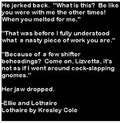 Lothaire, Kresley Cole he didn't go around cockslapping gnomes! Lol