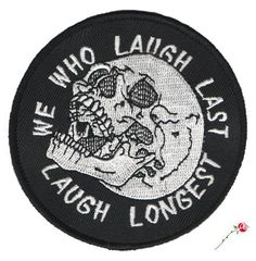 Laugh Last Patch Show them all who laughs last. 3 round embroidered patch with iron-on backing and heavy merrowed edge. Iron or sew onto. Cool Patches, Pin And Patches, Iron On Patches, Jacket Patches, Estilo Grunge, Morale Patch, Stickers, Pin Badges, Embroidery