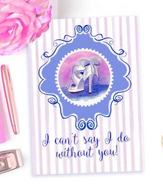 Can't say I do without you card Bridesmaid by ColorStyleDesign