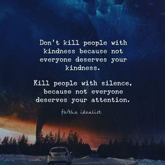Kill them with silence