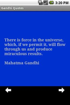 There is force in the universe, which, if we permit it, will flow through us and produce miraculous results. -Gandhi