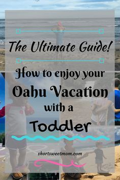 How to enjoy your Oahu vacation with a toddler, the ultimate guide. Visit shortsweetmom.com for tips on what to pack, flying with a toddler, the best kid friendly beaches, hikes, and where to find gluten free food on Oahu. Share with a friend or pin for later.