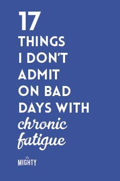 17 Things I Don't Admit on Bad Days With Chronic Fatigue
