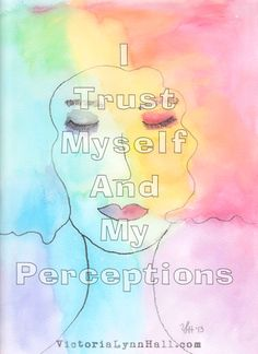 """""""I trust myself and my perceptions"""" is a powerful affirmation."""