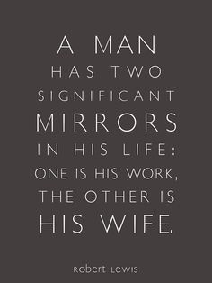 """It is said that as a wife, I am my husband's mirror.  I reflect back to him his successes or failures.  Through my responses and behaviors towards him, I am showing him the image of who he is, and how he is doing, as a man. ..."
