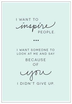 I want to inspire people