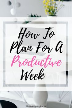 Step By Step Guide On How To Plan For A Productive Week. Includes Visualization Tips, To-Do List Tips, & More For Your Most Productive Week Yet. #productivity