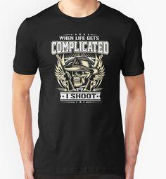 Funny Gun Shirt - When Life Gets Complicated I Shoot Shirt #birthday #gift #ideas #unique #presents #image #photo #shirt #tshirt #sweatshirt #hoodie #christmas