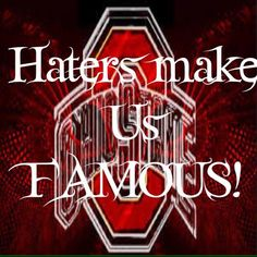 Haters make Us Famous! Ohio State Gear, Ohio State Baby, Ohio State Football, Ohio State University, Ohio State Buckeyes, College Football, Ohio Vs Michigan, Ohio State Wallpaper, Buckeyes Football