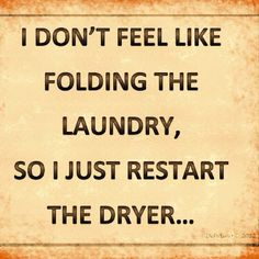 "Totally guilty of this....I can keep the same clothes ""drying"" for hours.  Do women do this, too?"