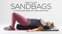 Why you'll want to give these grounding props a try. | How to Use Sandbags in #RestorativeYoga | Yoga International