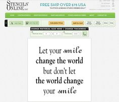 """Quote of the week: """"Let your smile change the world but don't let the world change your smile.""""    Create an inspirational quote like this in our Custom Stencil Online Design Studio on Stencils Online!"""