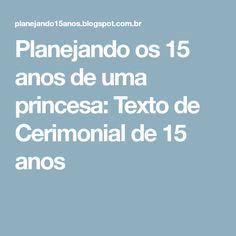 Planejando os 15 anos de uma princesa: Texto de Cerimonial de 15 anos