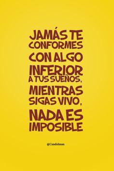 20150707 Jamás te conformes con algo inferior a tus sueños, mientras sigas vivo, nada es imposible. @Candidman
