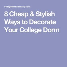 8 Cheap & Stylish Ways to Decorate Your College Dorm
