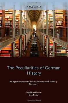 The Peculiarities of German History: Bourgeois Society and Politics in Nineteenth-Century Germany by David Blackbourn, http://www.amazon.com/dp/0198730578/ref=cm_sw_r_pi_dp_i9Hssb0XHJX1C