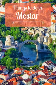 Things to do in Mostar, Bosnia and Herzegovina