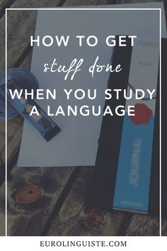 How to Get Stuff Done When You Study a Language