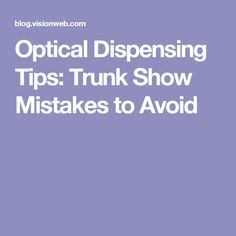 Optical Dispensing Tips: Trunk Show Mistakes to Avoid