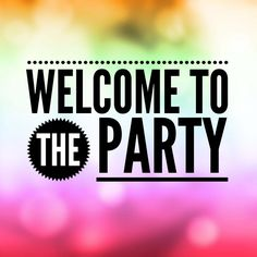 Welcome to the party!!! We\'ve got lots of fun, games, and prizes in store for you! I hope you\