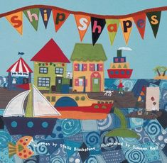Ship Shapes  Spot the shapes atop rolling waves and on sandy shores. This sea-based early learning selection features rhyme and repetition, as well as a full-page summarizing the shapes for reinforced learning.