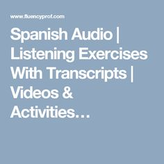 Spanish Audio | Listening Exercises With Transcripts | Videos & Activities…