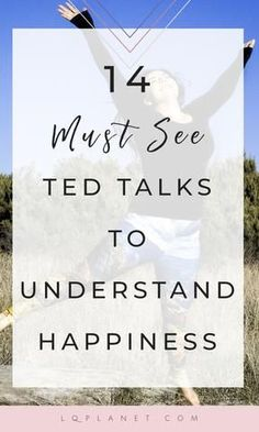 14 MUST SEE TED TALKS TO UNDERSTAND HAPPINESS.