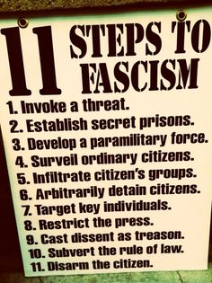 11 steps to fascism... 1,2,3,4,6,7,8,9 and 10 Check!... we are almost there!!