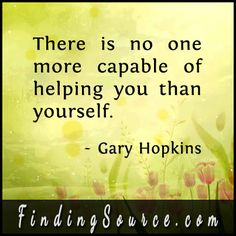 https://www.goodreads.com/quotes/1419040-there-is-no-one-more-capable-of-helping-you-than