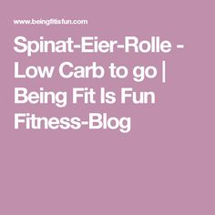 Spinat-Eier-Rolle - Low Carb to go   Being Fit Is Fun Fitness-Blog